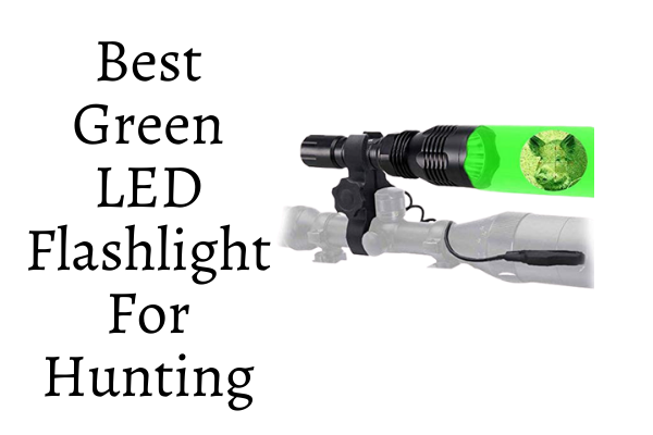 Best Green LED Flashlight For Hunting